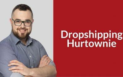 Dropshipping hurtownie – co musisz wiedzieć?